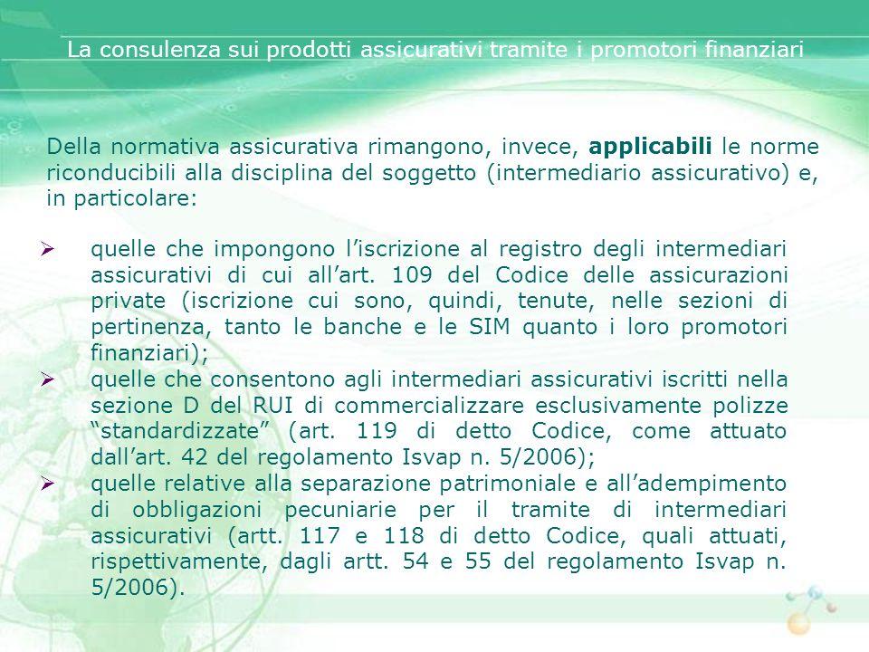 Della normativa assicurativa rimangono, invece, applicabili le norme riconducibili alla disciplina del soggetto (intermediario assicurativo) e, in par