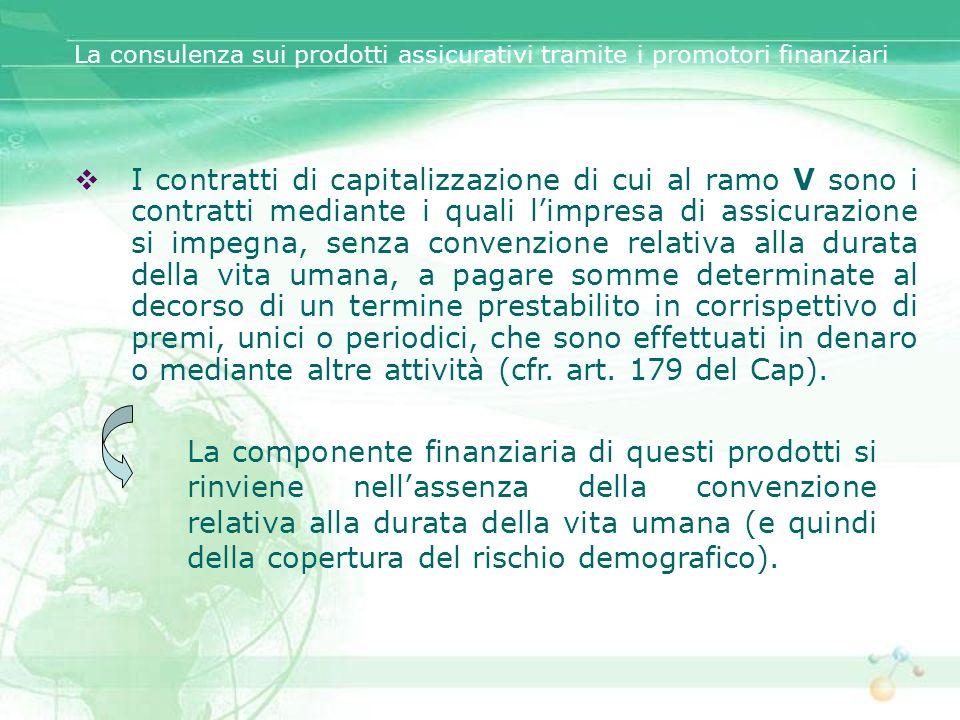 I contratti di capitalizzazione di cui al ramo V sono i contratti mediante i quali limpresa di assicurazione si impegna, senza convenzione relativa al
