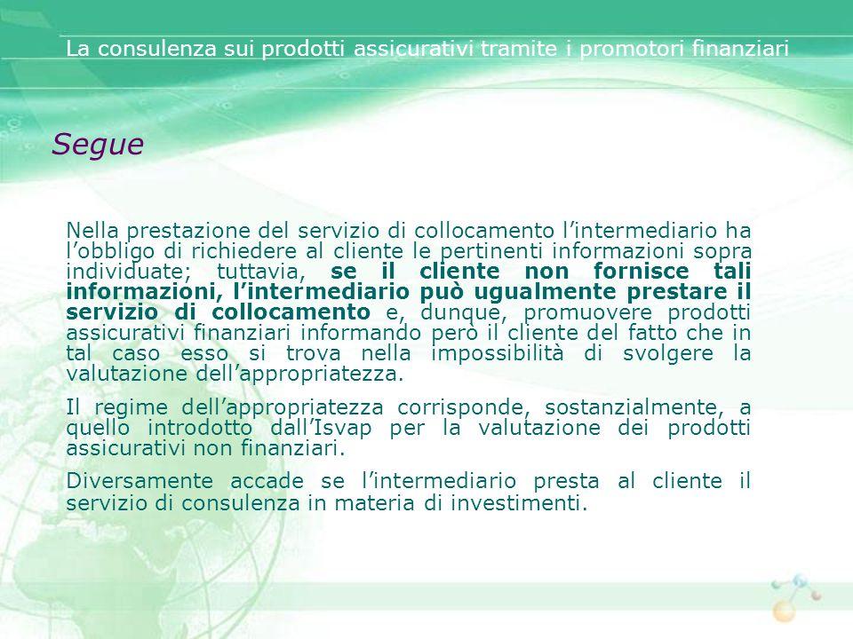 Segue Nella prestazione del servizio di collocamento lintermediario ha lobbligo di richiedere al cliente le pertinenti informazioni sopra individuate;