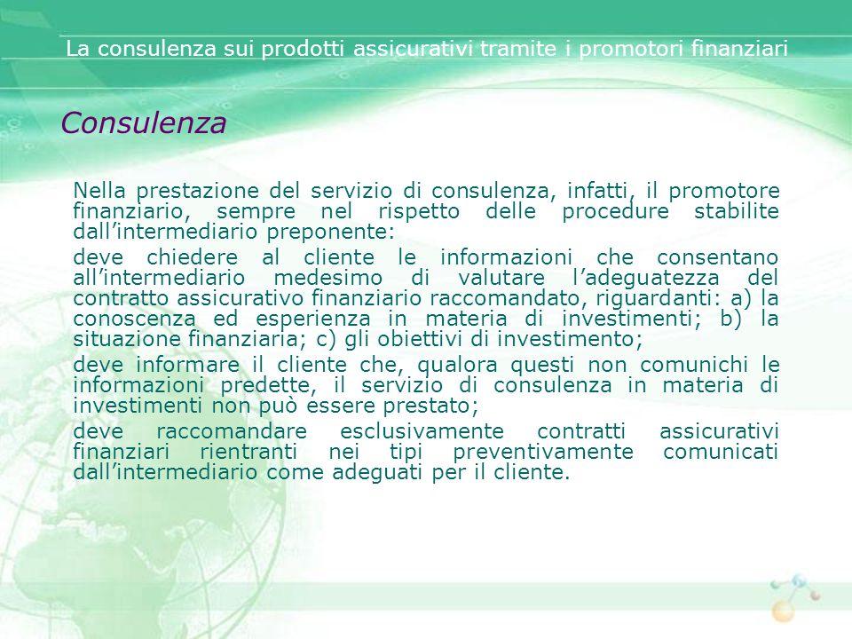 Nella prestazione del servizio di consulenza, infatti, il promotore finanziario, sempre nel rispetto delle procedure stabilite dallintermediario prepo