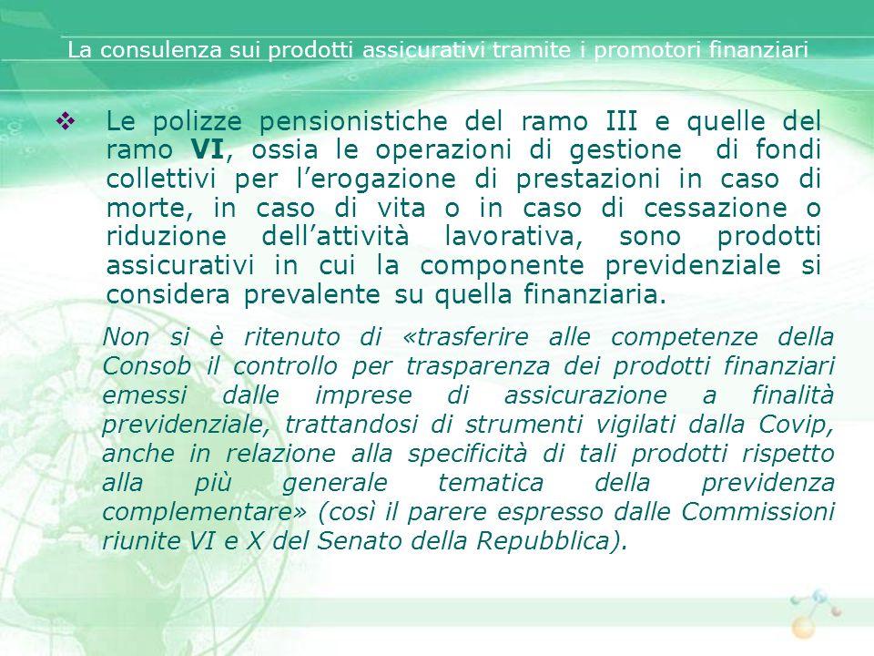 Le polizze pensionistiche del ramo III e quelle del ramo VI, ossia le operazioni di gestione di fondi collettivi per lerogazione di prestazioni in cas