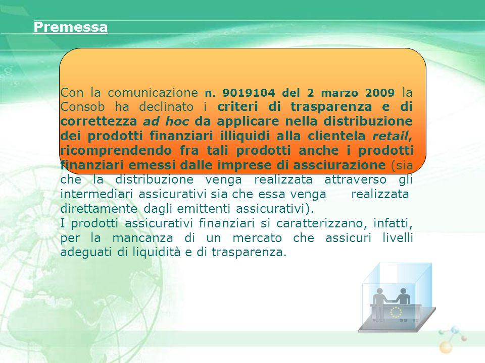 Con la comunicazione n. 9019104 del 2 marzo 2009 la Consob ha declinato i criteri di trasparenza e di correttezza ad hoc da applicare nella distribuzi