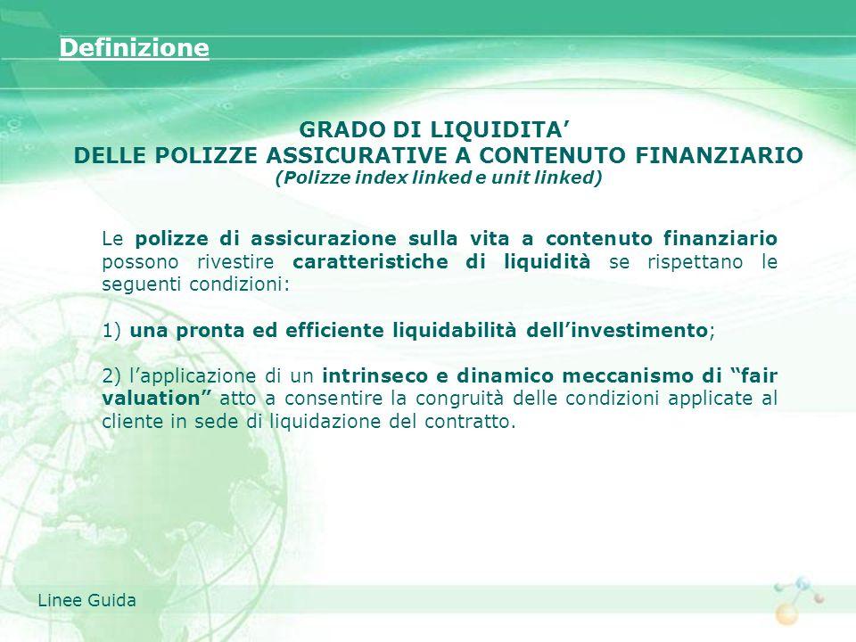 Le polizze di assicurazione sulla vita a contenuto finanziario possono rivestire caratteristiche di liquidità se rispettano le seguenti condizioni: 1)