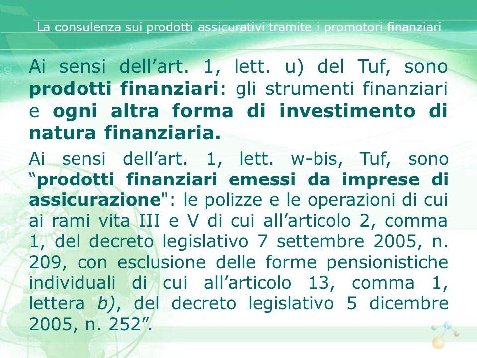 Ai sensi dellart. 1, lett. u) del Tuf, sono prodotti finanziari: gli strumenti finanziari e ogni altra forma di investimento di natura finanziaria. Ai
