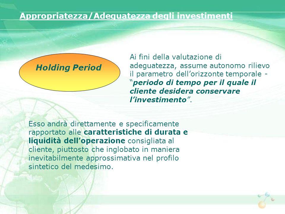 Appropriatezza/Adeguatezza degli investimenti Esso andrà direttamente e specificamente rapportato alle caratteristiche di durata e liquidità dellopera