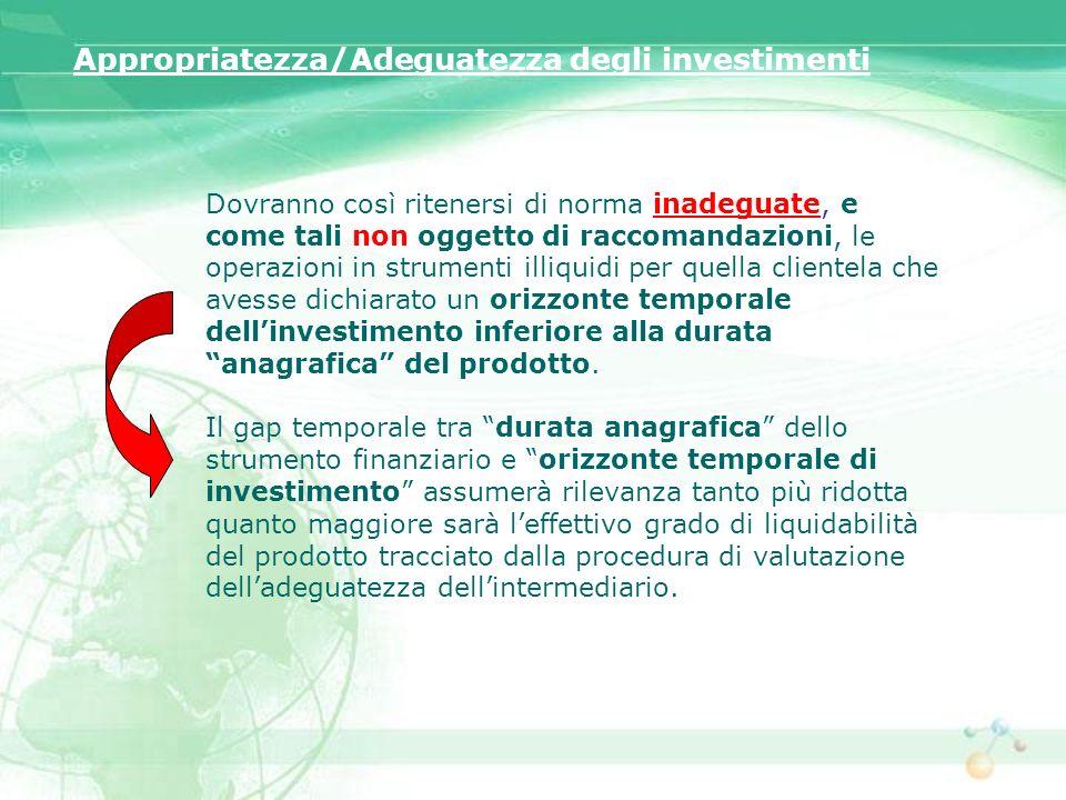 Appropriatezza/Adeguatezza degli investimenti Dovranno così ritenersi di norma inadeguate, e come tali non oggetto di raccomandazioni, le operazioni i