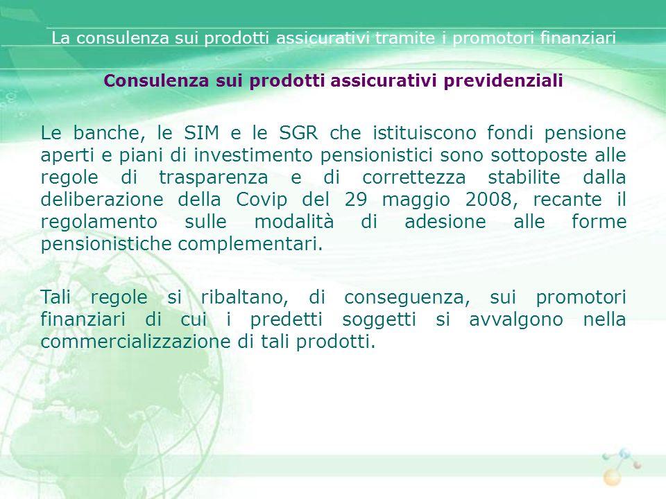 Consulenza sui prodotti assicurativi previdenziali Le banche, le SIM e le SGR che istituiscono fondi pensione aperti e piani di investimento pensionis