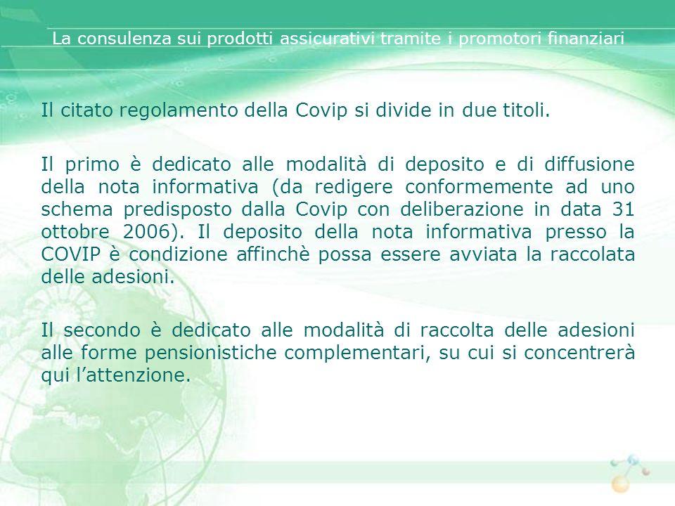 La consulenza sui prodotti assicurativi tramite i promotori finanziari Il citato regolamento della Covip si divide in due titoli. Il primo è dedicato