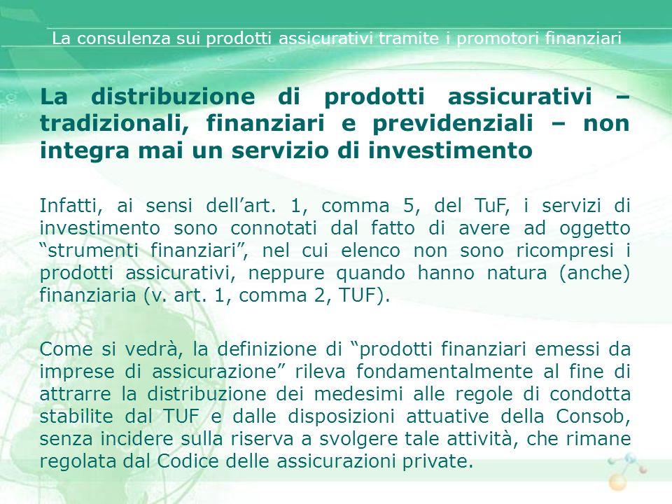 La distribuzione di prodotti assicurativi – tradizionali, finanziari e previdenziali – non integra mai un servizio di investimento Infatti, ai sensi d