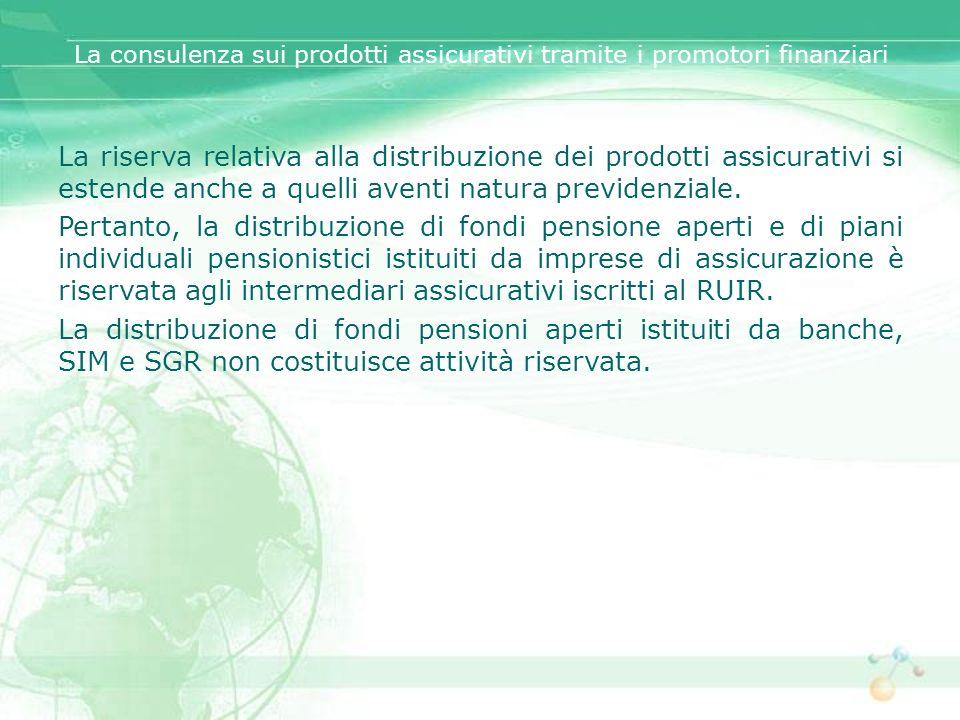 La consulenza sui prodotti assicurativi tramite i promotori finanziari La riserva relativa alla distribuzione dei prodotti assicurativi si estende anc