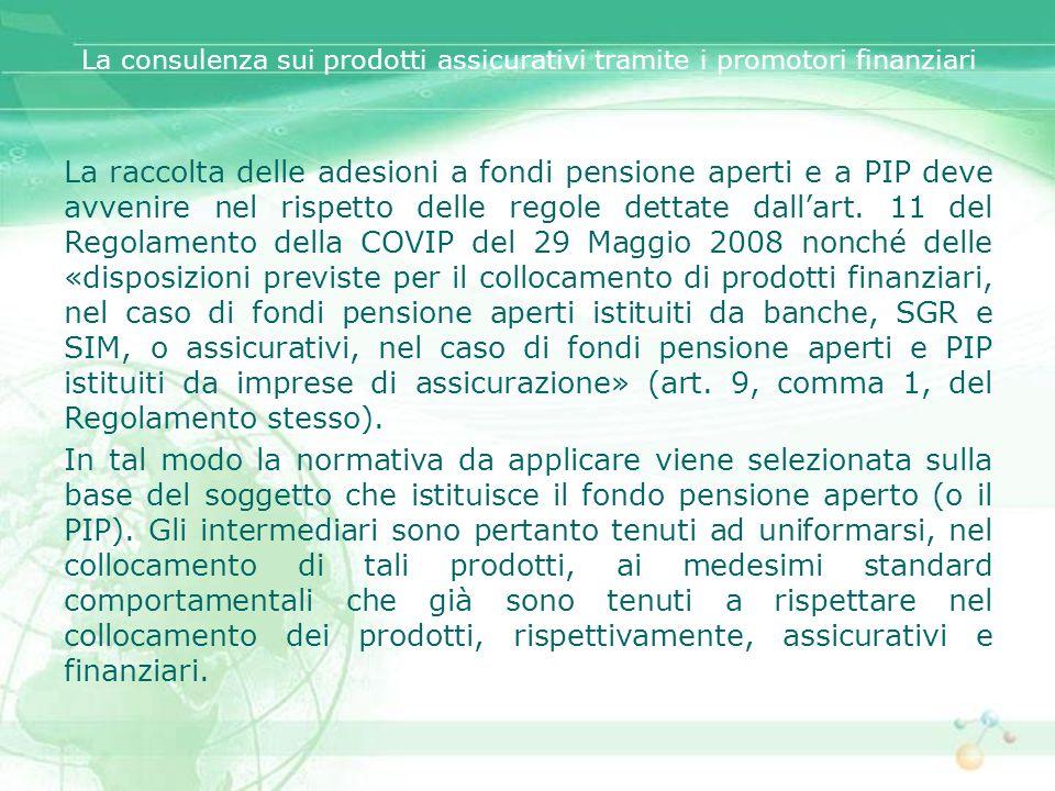 La consulenza sui prodotti assicurativi tramite i promotori finanziari La raccolta delle adesioni a fondi pensione aperti e a PIP deve avvenire nel ri