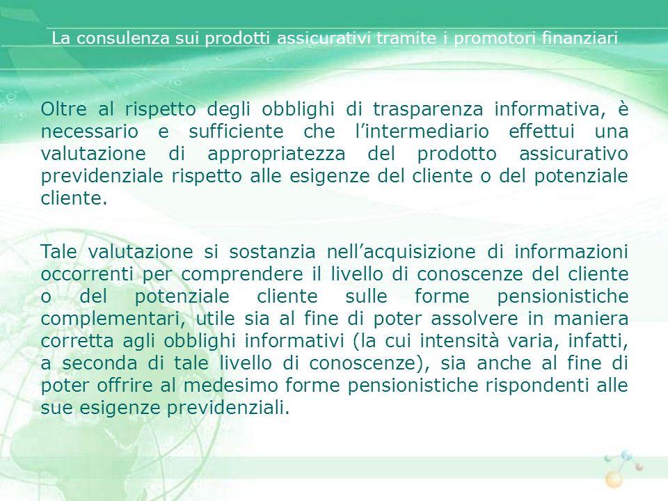 La consulenza sui prodotti assicurativi tramite i promotori finanziari Oltre al rispetto degli obblighi di trasparenza informativa, è necessario e suf