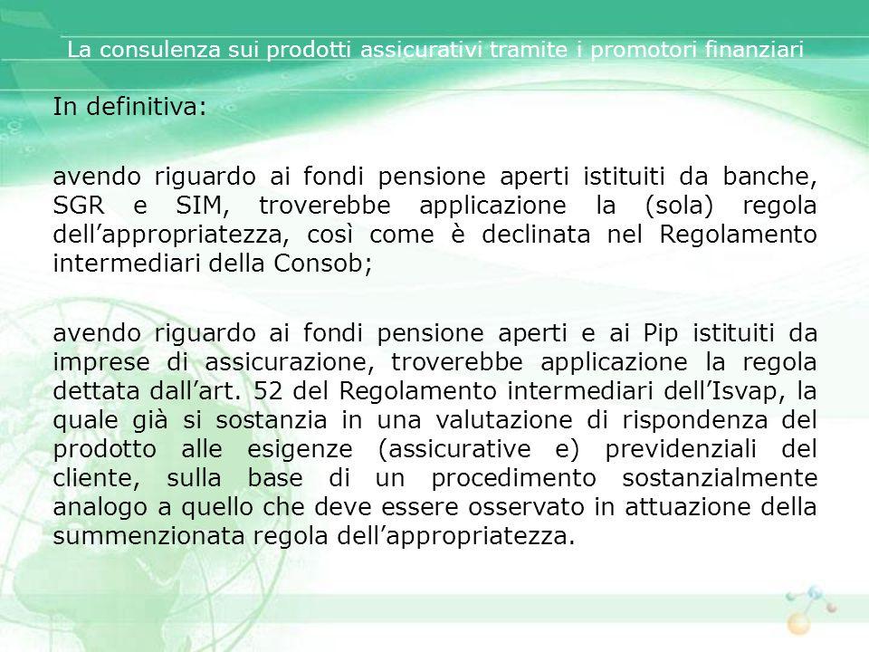 La consulenza sui prodotti assicurativi tramite i promotori finanziari In definitiva: avendo riguardo ai fondi pensione aperti istituiti da banche, SG