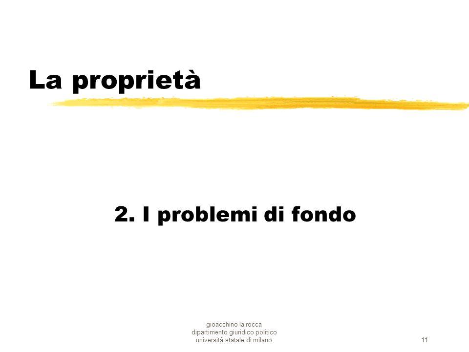 gioacchino la rocca dipartimento giuridico politico università statale di milano11 La proprietà 2. I problemi di fondo
