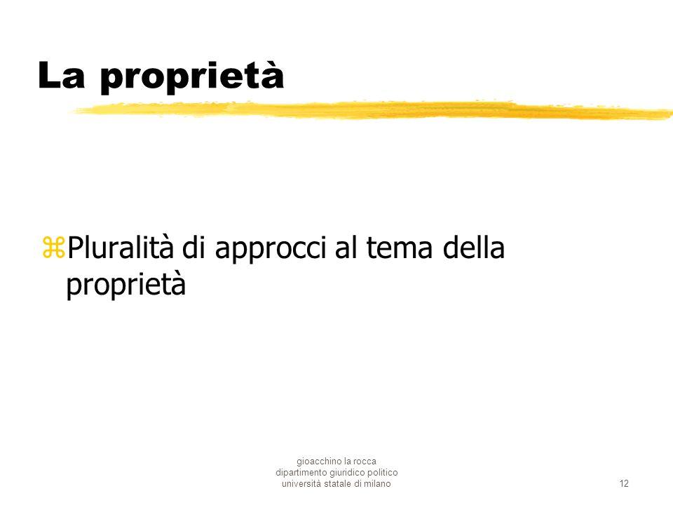 gioacchino la rocca dipartimento giuridico politico università statale di milano12 La proprietà zPluralità di approcci al tema della proprietà