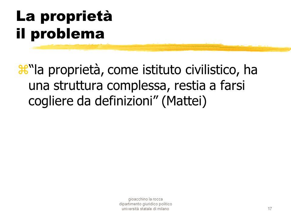 gioacchino la rocca dipartimento giuridico politico università statale di milano17 La proprietà il problema zla proprietà, come istituto civilistico,