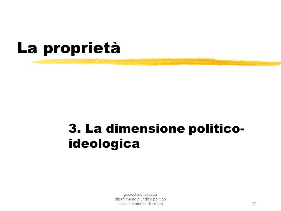 gioacchino la rocca dipartimento giuridico politico università statale di milano20 La proprietà 3. La dimensione politico- ideologica