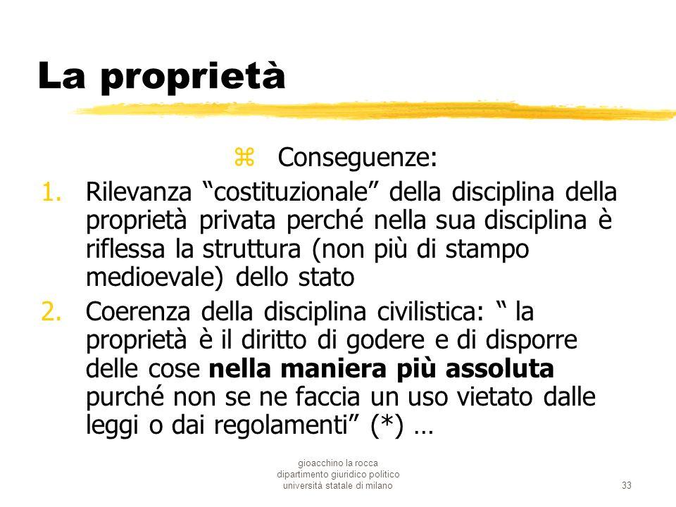 gioacchino la rocca dipartimento giuridico politico università statale di milano33 La proprietà zConseguenze: 1.Rilevanza costituzionale della discipl