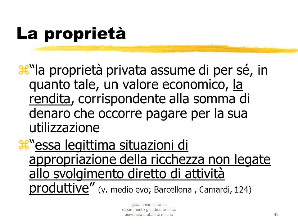 gioacchino la rocca dipartimento giuridico politico università statale di milano48 La proprietà zla proprietà privata assume di per sé, in quanto tale
