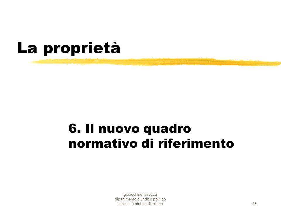 gioacchino la rocca dipartimento giuridico politico università statale di milano53 La proprietà 6. Il nuovo quadro normativo di riferimento
