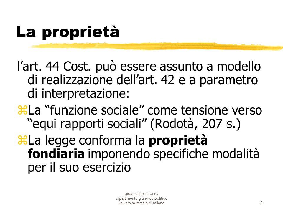 gioacchino la rocca dipartimento giuridico politico università statale di milano61 La proprietà lart. 44 Cost. può essere assunto a modello di realizz