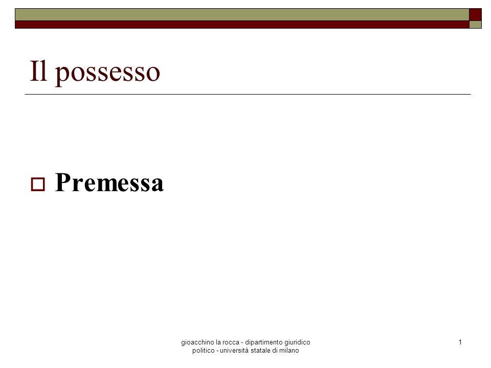 gioacchino la rocca - dipartimento giuridico politico - università statale di milano 42 Il possesso Emergono due situazioni: il possesso, la detenzione; aventi un tratto comune: art.
