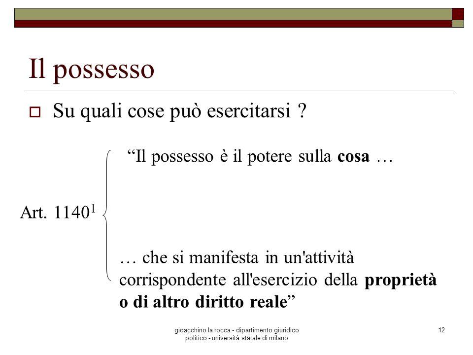 gioacchino la rocca - dipartimento giuridico politico - università statale di milano 12 Il possesso Su quali cose può esercitarsi ? Art. 1140 1 … che