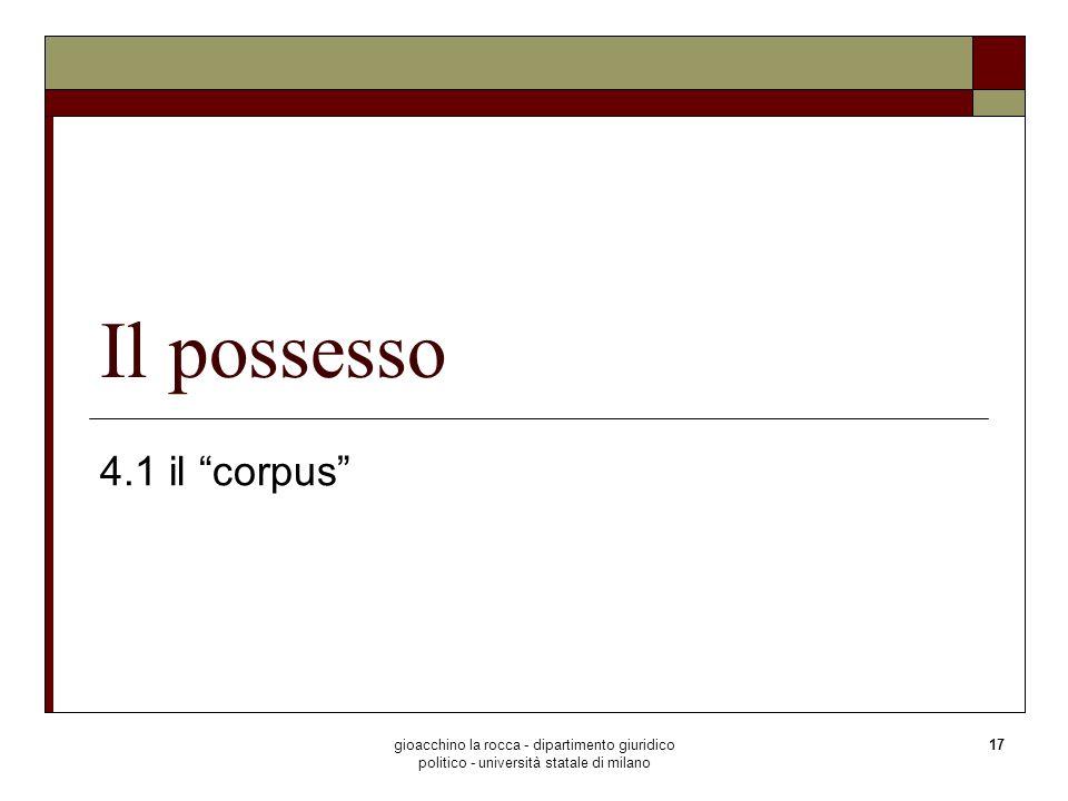 gioacchino la rocca - dipartimento giuridico politico - università statale di milano 17 Il possesso 4.1 il corpus