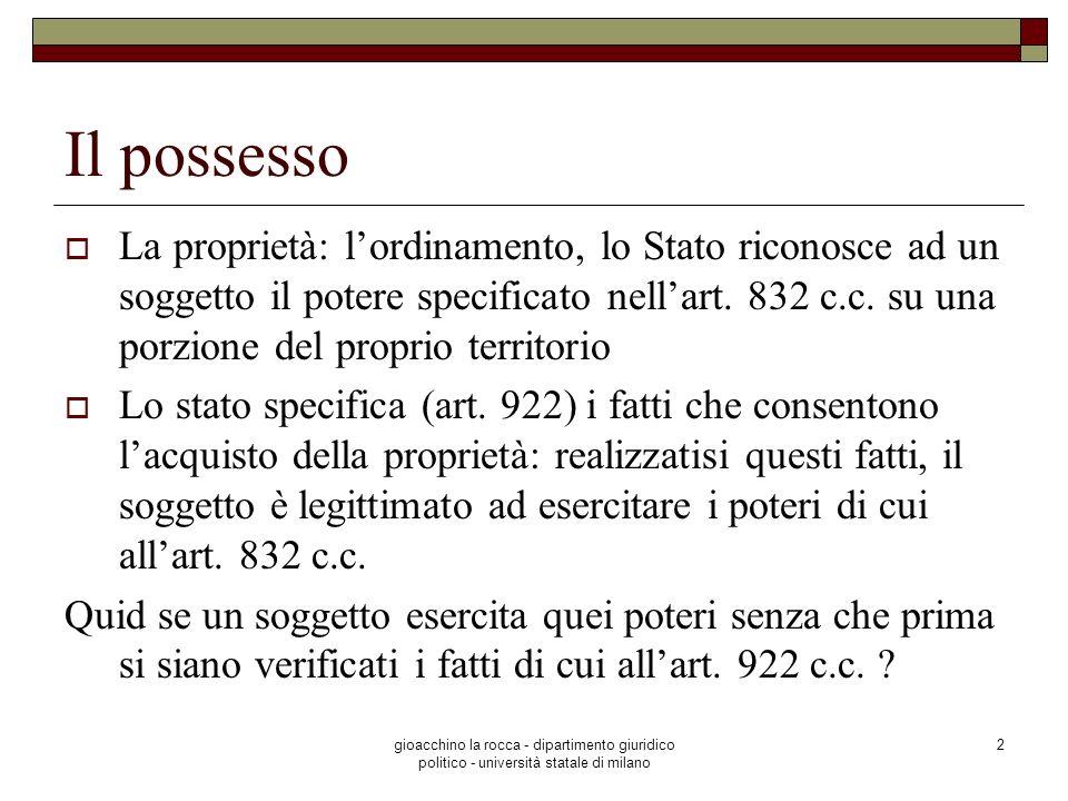 gioacchino la rocca - dipartimento giuridico politico - università statale di milano 2 Il possesso La proprietà: lordinamento, lo Stato riconosce ad u