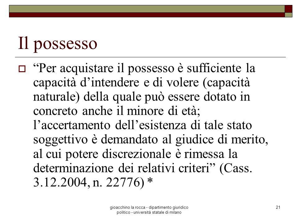 gioacchino la rocca - dipartimento giuridico politico - università statale di milano 21 Il possesso Per acquistare il possesso è sufficiente la capaci