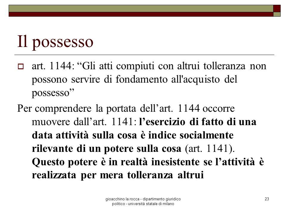 gioacchino la rocca - dipartimento giuridico politico - università statale di milano 23 Il possesso art. 1144: Gli atti compiuti con altrui tolleranza