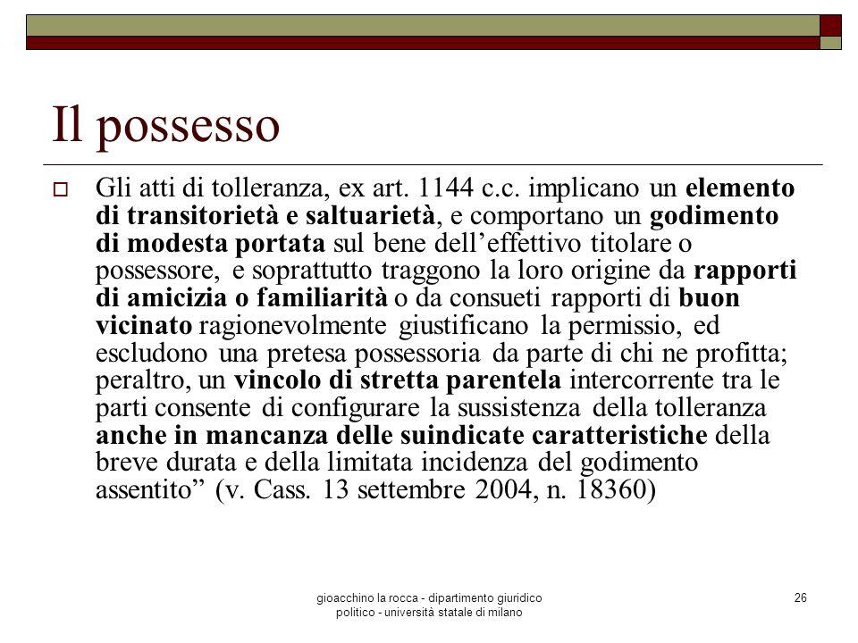 gioacchino la rocca - dipartimento giuridico politico - università statale di milano 26 Il possesso Gli atti di tolleranza, ex art. 1144 c.c. implican