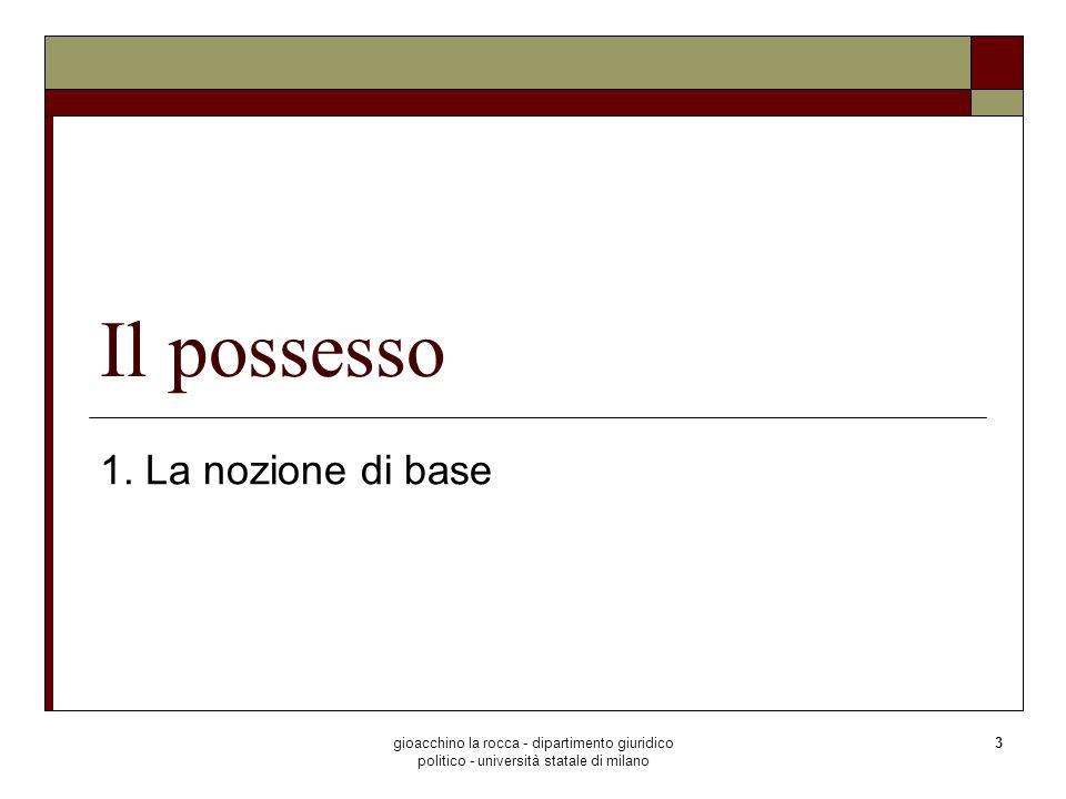gioacchino la rocca - dipartimento giuridico politico - università statale di milano 14 Il possesso 3.