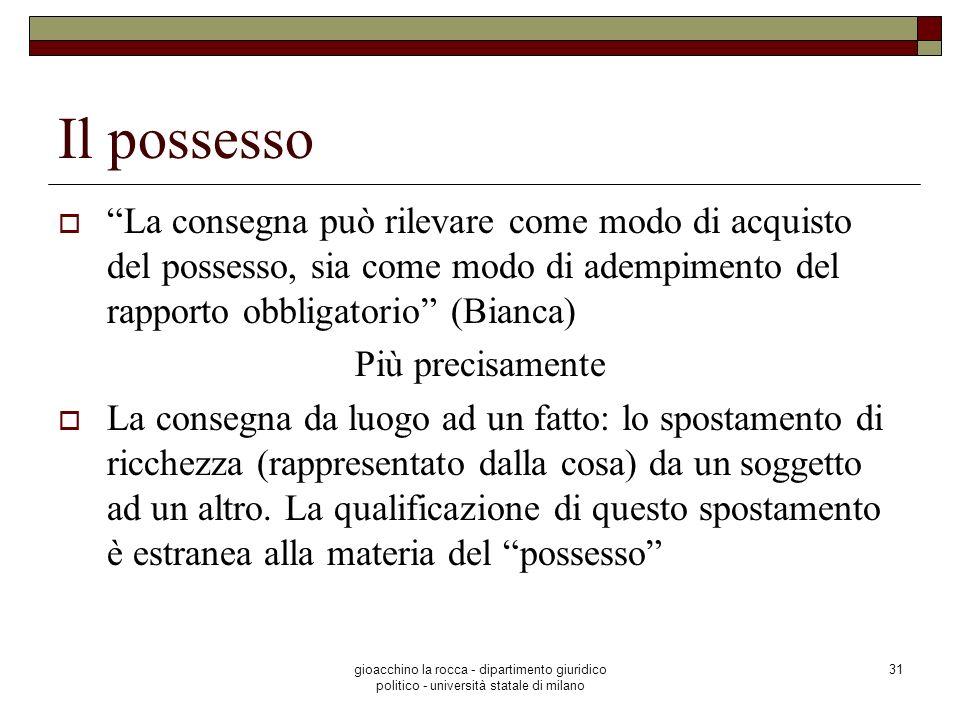 gioacchino la rocca - dipartimento giuridico politico - università statale di milano 31 Il possesso La consegna può rilevare come modo di acquisto del
