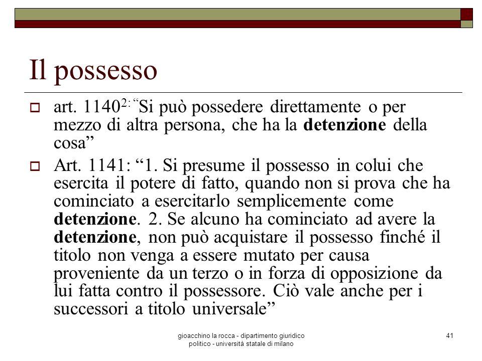 gioacchino la rocca - dipartimento giuridico politico - università statale di milano 41 Il possesso art. 1140 2: Si può possedere direttamente o per m