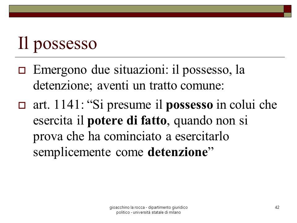 gioacchino la rocca - dipartimento giuridico politico - università statale di milano 42 Il possesso Emergono due situazioni: il possesso, la detenzion