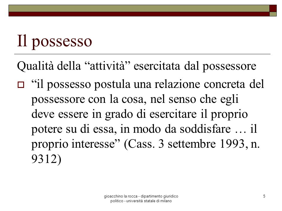 gioacchino la rocca - dipartimento giuridico politico - università statale di milano 6 Il possesso È tanto importante la relazione potere di fatto – possesso che, secondo art.