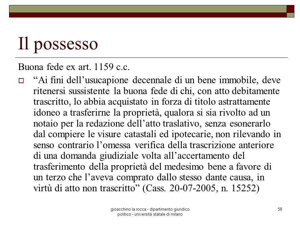 gioacchino la rocca - dipartimento giuridico politico - università statale di milano 58 Il possesso Buona fede ex art. 1159 c.c. Ai fini dellusucapion