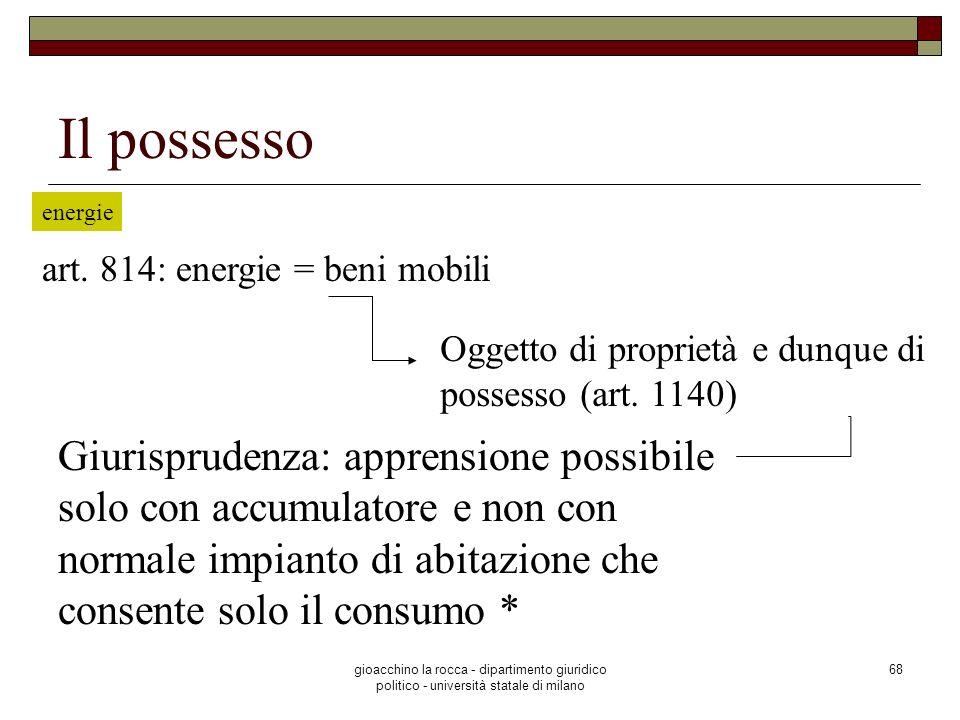gioacchino la rocca - dipartimento giuridico politico - università statale di milano 68 Il possesso energie art. 814: energie = beni mobili Oggetto di