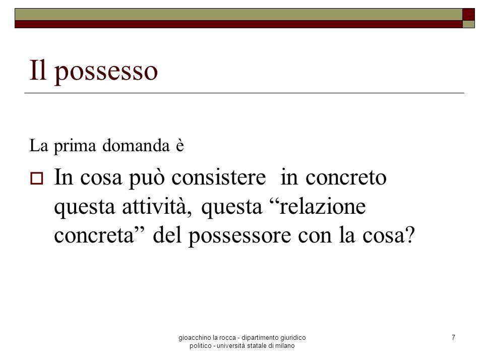 gioacchino la rocca - dipartimento giuridico politico - università statale di milano 7 Il possesso La prima domanda è In cosa può consistere in concre