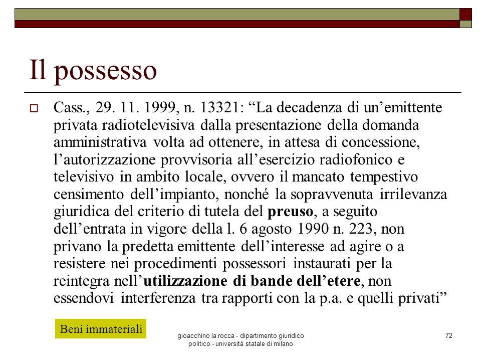 gioacchino la rocca - dipartimento giuridico politico - università statale di milano 72 Il possesso Cass., 29. 11. 1999, n. 13321: La decadenza di une