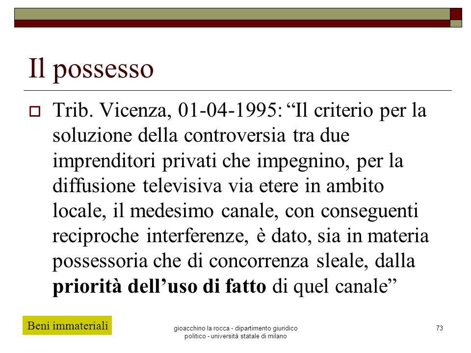 gioacchino la rocca - dipartimento giuridico politico - università statale di milano 73 Il possesso Trib. Vicenza, 01-04-1995: Il criterio per la solu