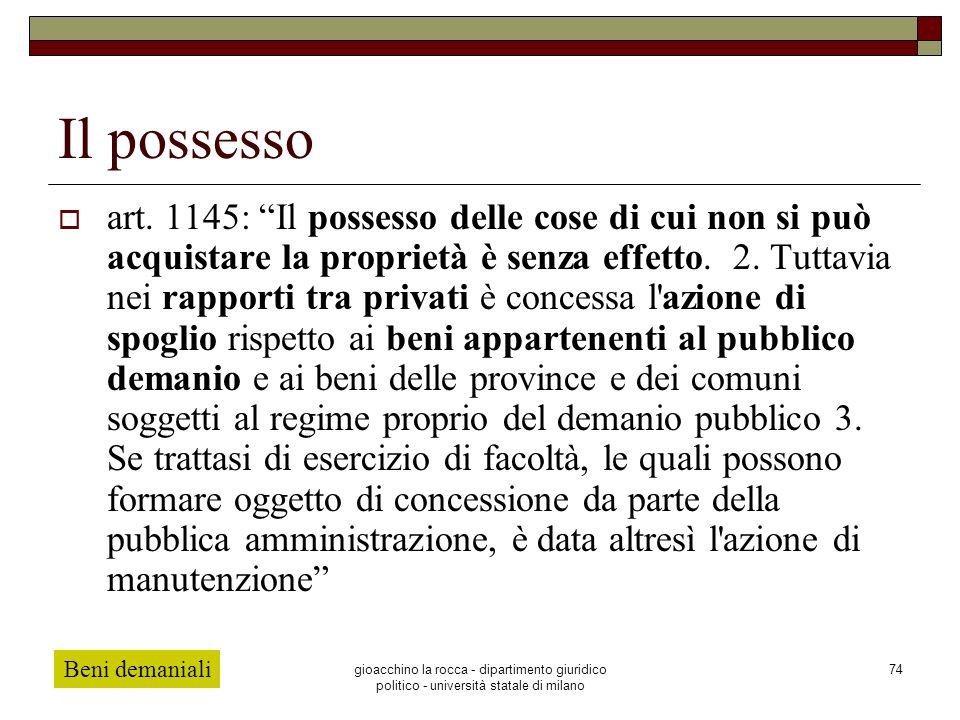 gioacchino la rocca - dipartimento giuridico politico - università statale di milano 74 Il possesso art. 1145: Il possesso delle cose di cui non si pu