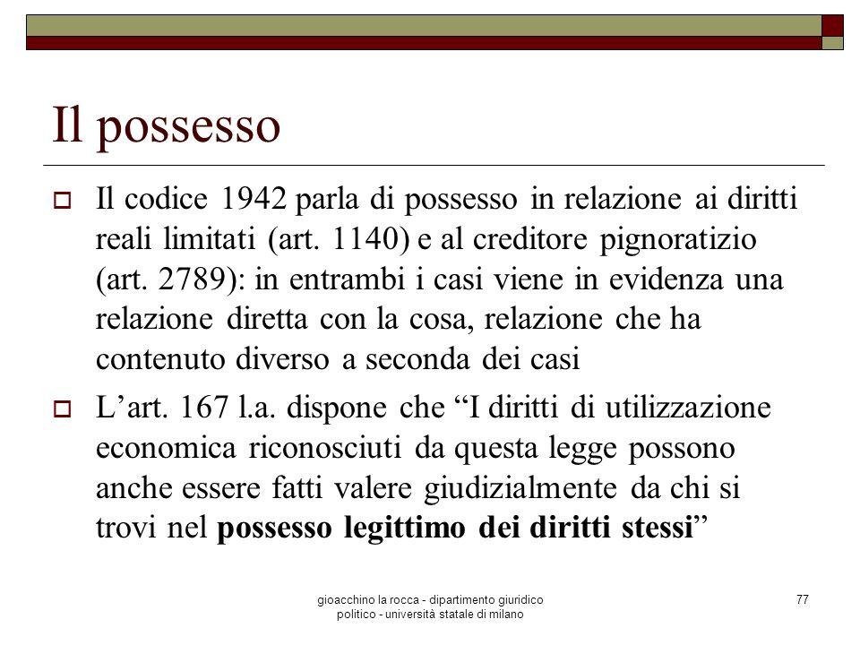 gioacchino la rocca - dipartimento giuridico politico - università statale di milano 77 Il possesso Il codice 1942 parla di possesso in relazione ai d