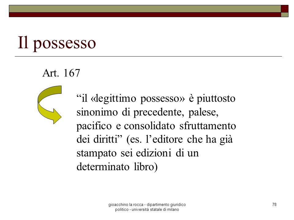 gioacchino la rocca - dipartimento giuridico politico - università statale di milano 78 Il possesso il «legittimo possesso» è piuttosto sinonimo di pr