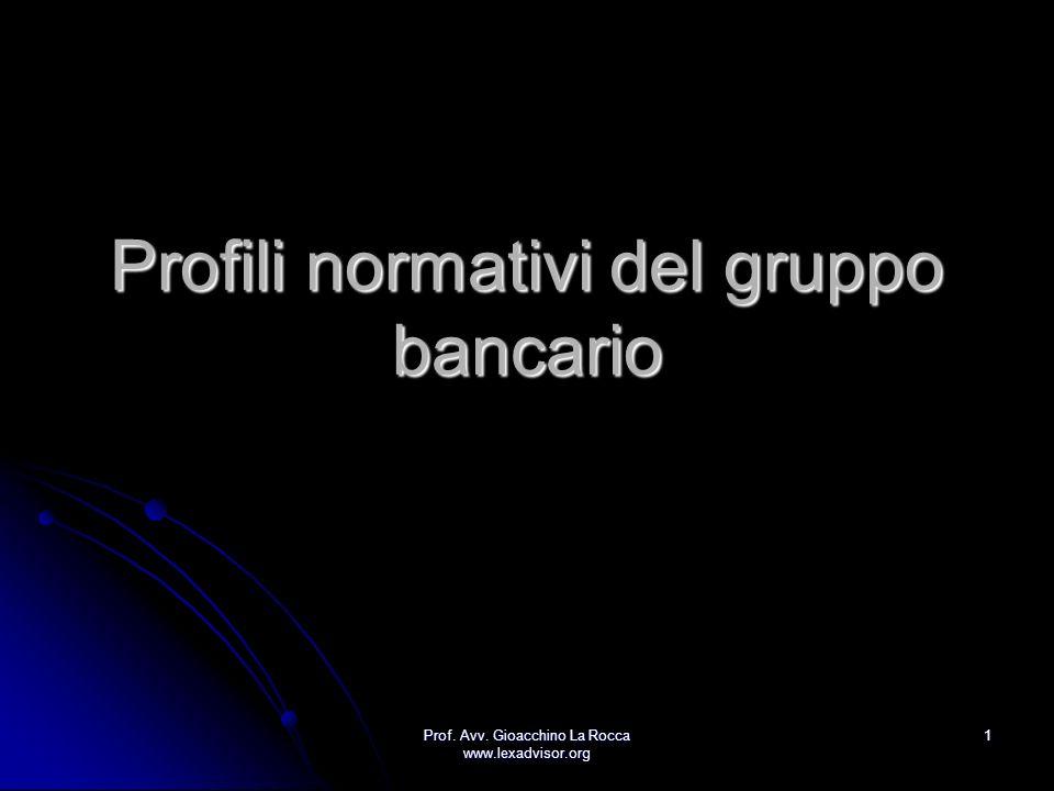 Prof. Avv. Gioacchino La Rocca www.lexadvisor.org 1 Profili normativi del gruppo bancario