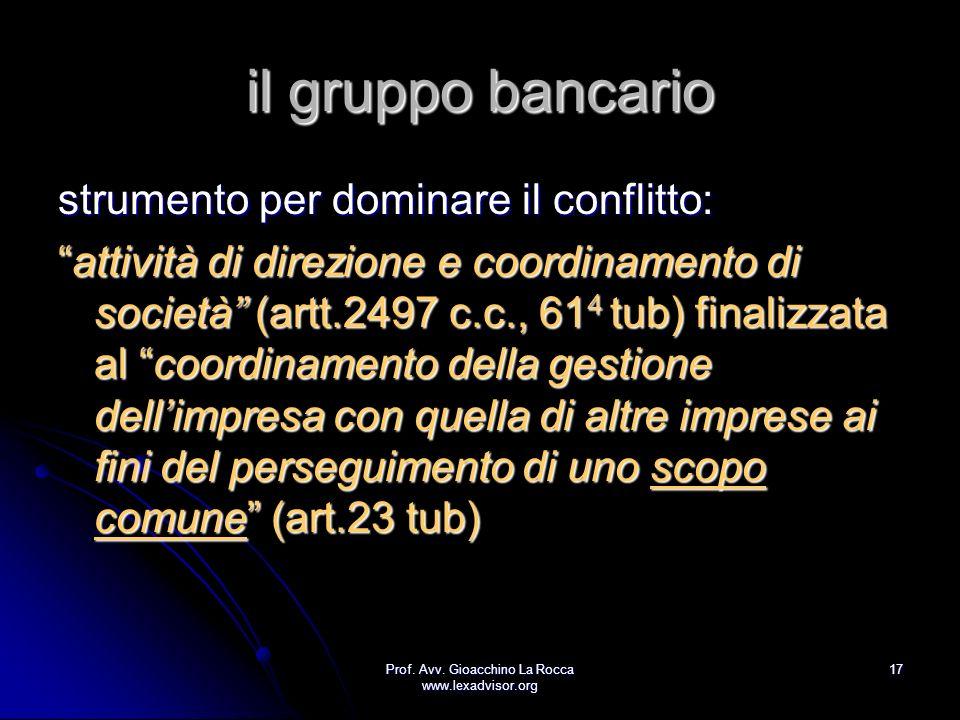Prof. Avv. Gioacchino La Rocca www.lexadvisor.org 17 il gruppo bancario strumento per dominare il conflitto: attività di direzione e coordinamento di