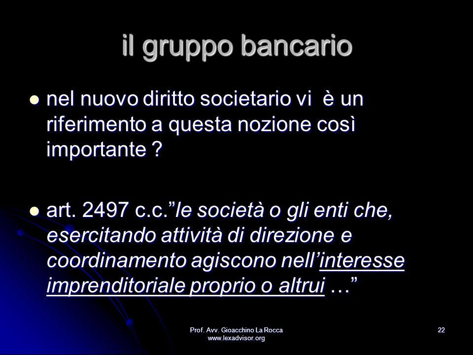 Prof. Avv. Gioacchino La Rocca www.lexadvisor.org 22 il gruppo bancario nel nuovo diritto societario vi è un riferimento a questa nozione così importa