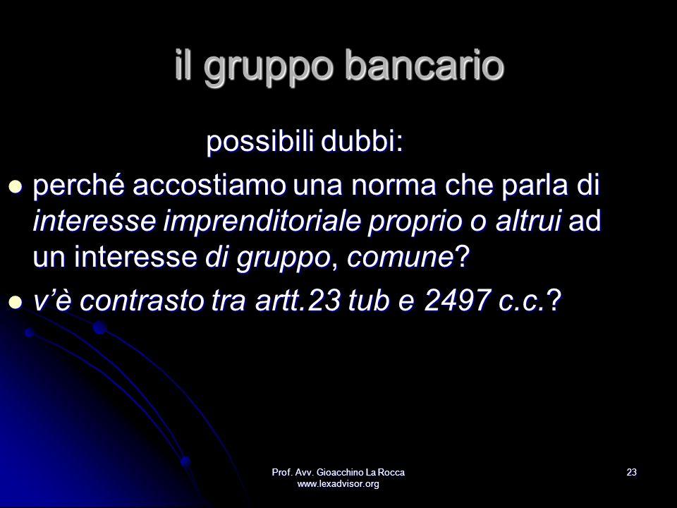 Prof. Avv. Gioacchino La Rocca www.lexadvisor.org 23 il gruppo bancario possibili dubbi: perché accostiamo una norma che parla di interesse imprendito