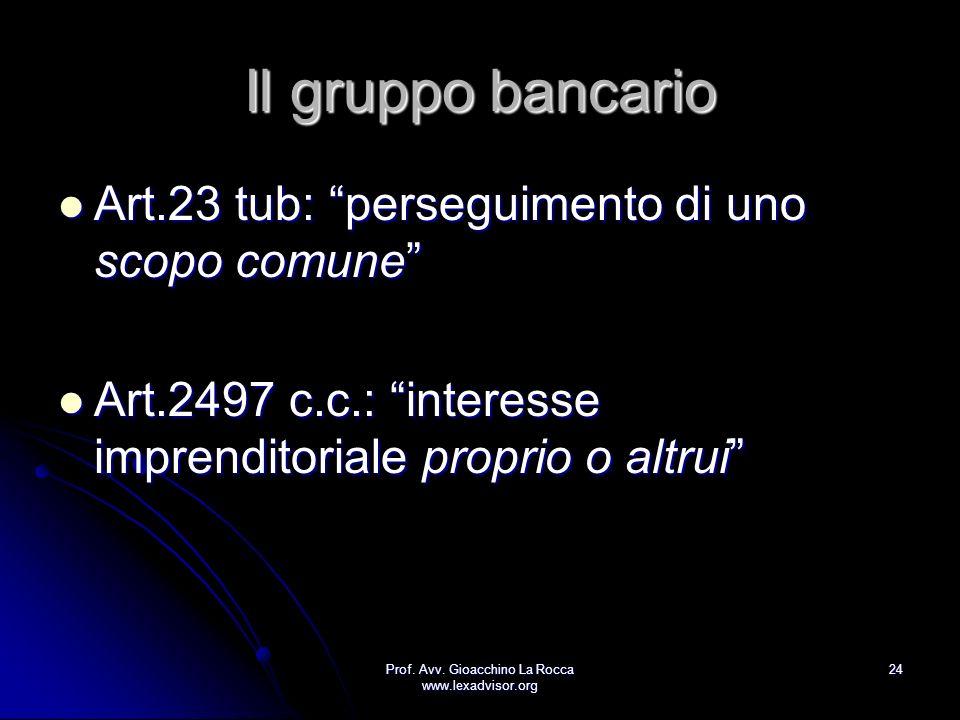 Prof. Avv. Gioacchino La Rocca www.lexadvisor.org 24 Il gruppo bancario Art.23 tub: perseguimento di uno scopo comune Art.23 tub: perseguimento di uno